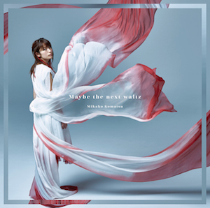 【8/9Release】Maybe the next waltz / 小松未可子を開く